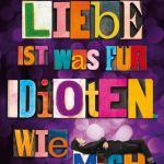 Liebe ist was für Idioten. Wie mich – Sabine Schoder