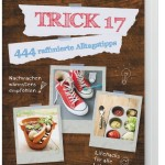 Trick 17 – 444 raffinierte Alltagstipps
