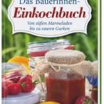 Das Bäuerinnen Einkochbuch – Von süßen Marmeladen bis zu sauren Gurken