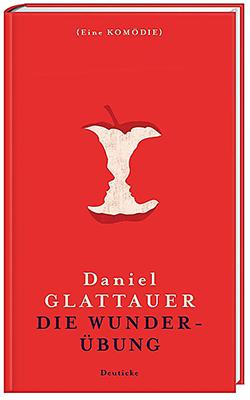 Die Wunderübung - Daniel Glattauer